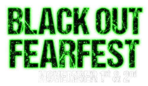 Black out Fear Fest November 1st and 2nd
